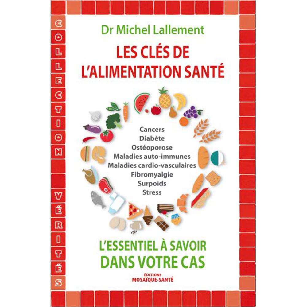 Les clés de l'alimentation santé - L'essentiel à savoir dans votre cas - Dr Michel LALLEMENT